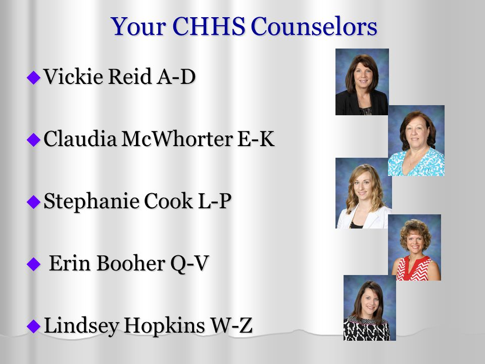 Your CHHS Counselors Vickie Reid A-D Claudia McWhorter E-K