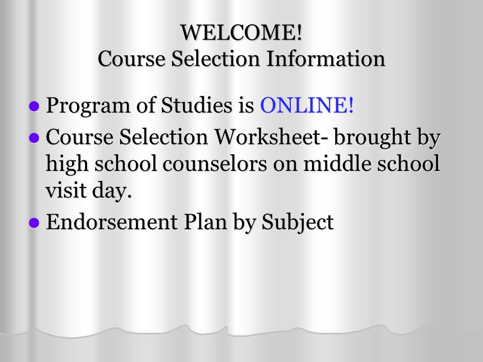WELCOME! Course Selection Information