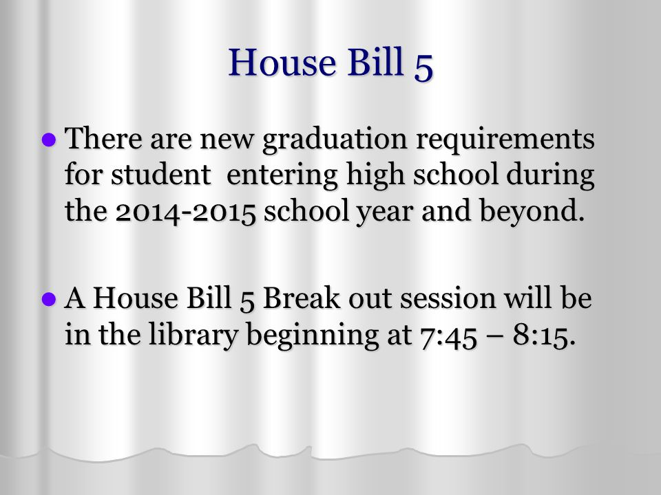 House Bill 5 There are new graduation requirements for student entering high school during the 2014-2015 school year and beyond.