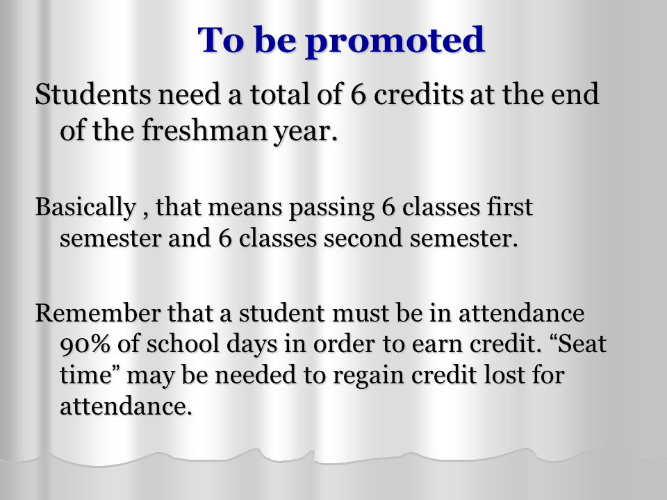 To be promoted Students need a total of 6 credits at the end of the freshman year.
