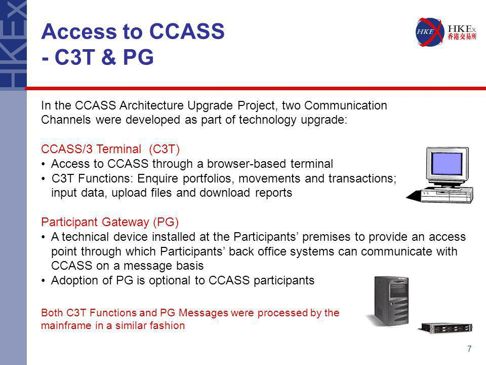 Access to CCASS - C3T & PG In the CCASS Architecture Upgrade Project, two Communication. Channels were developed as part of technology upgrade: