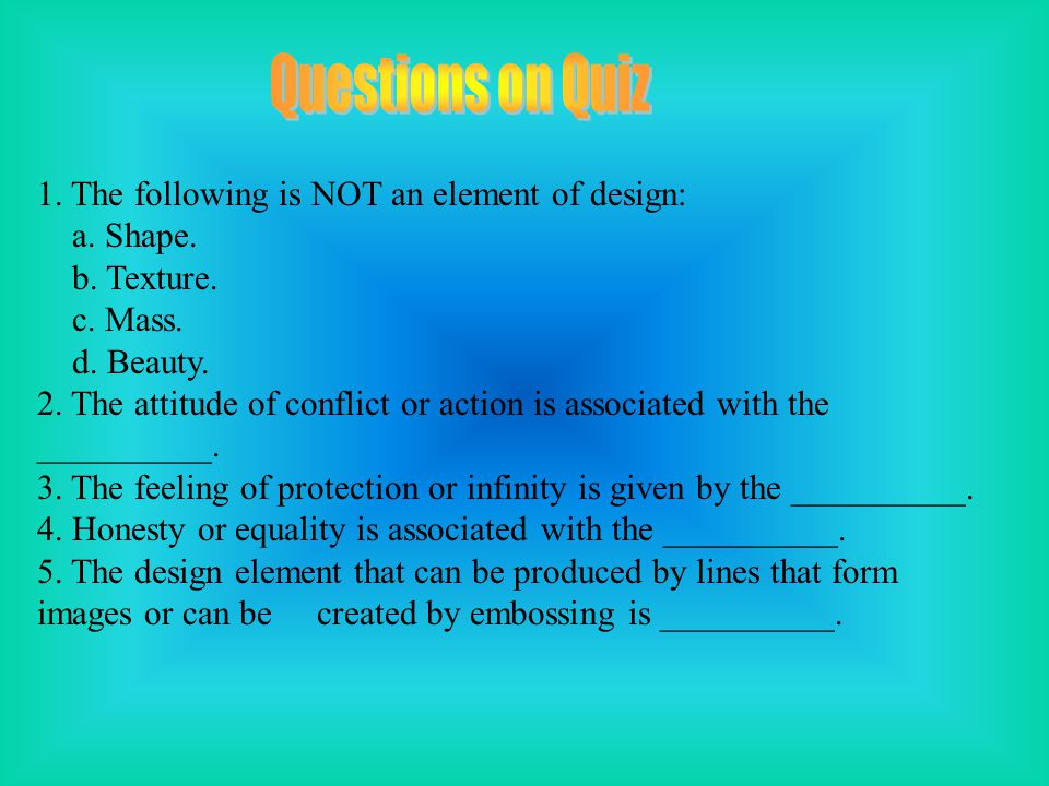 Questions on Quiz 1. The following is NOT an element of design: