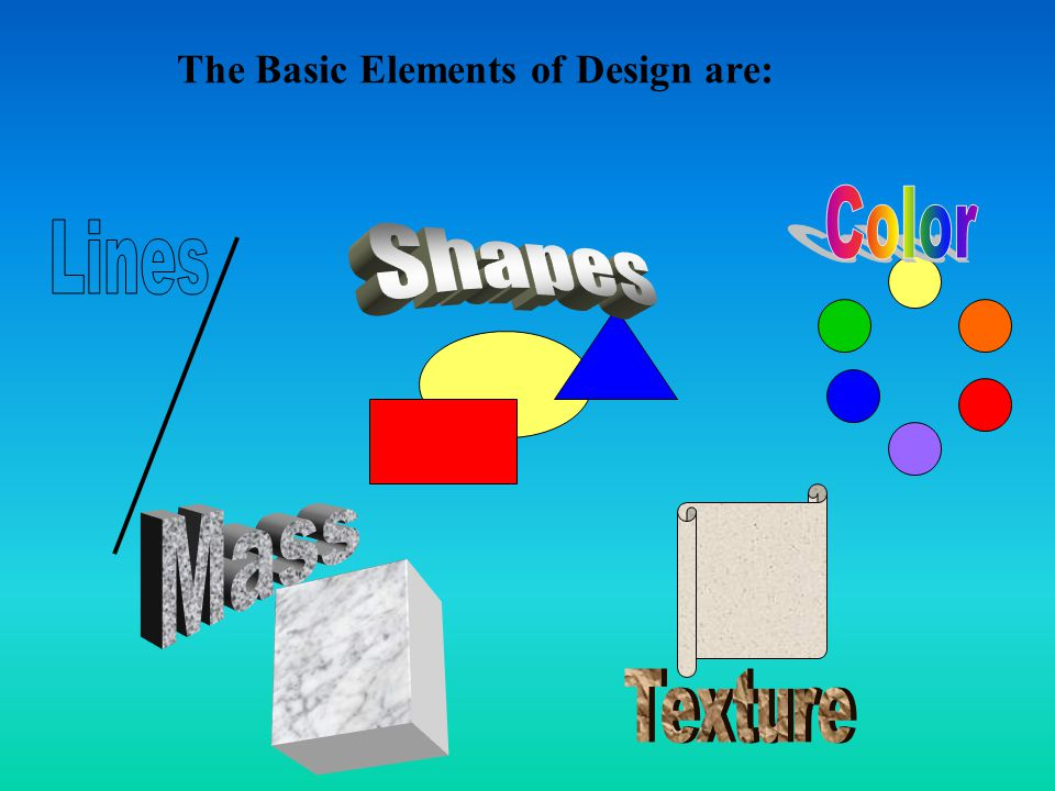 The Basic Elements of Design are: