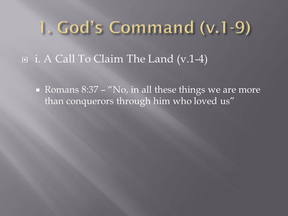 1. God's Command (v.1-9) i. A Call To Claim The Land (v.1-4)