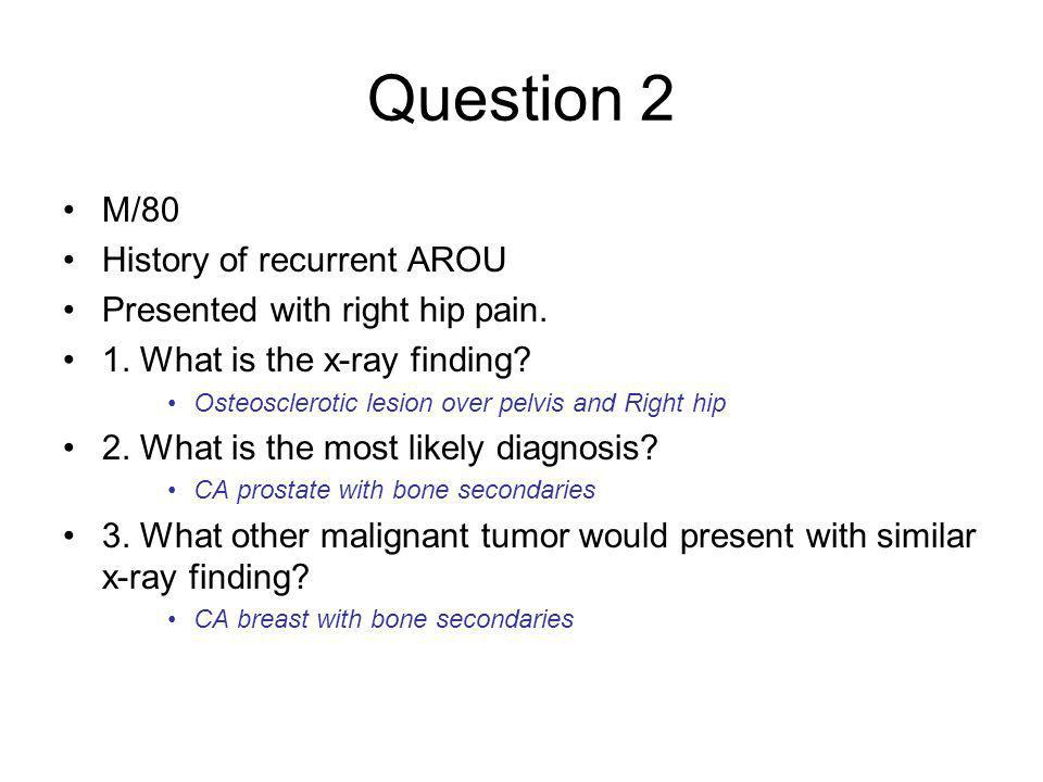 Question 2 M/80 History of recurrent AROU