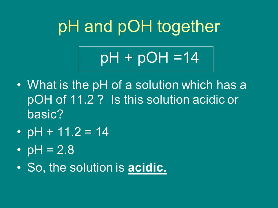pH and pOH together pH + pOH =14