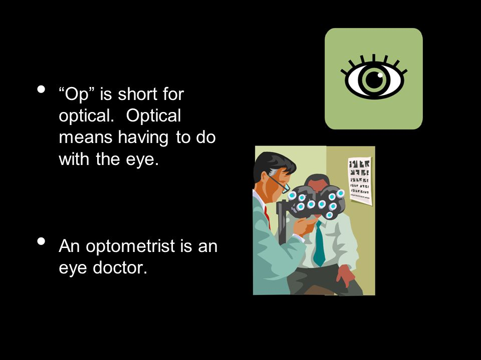 Op is short for optical. Optical means having to do with the eye.