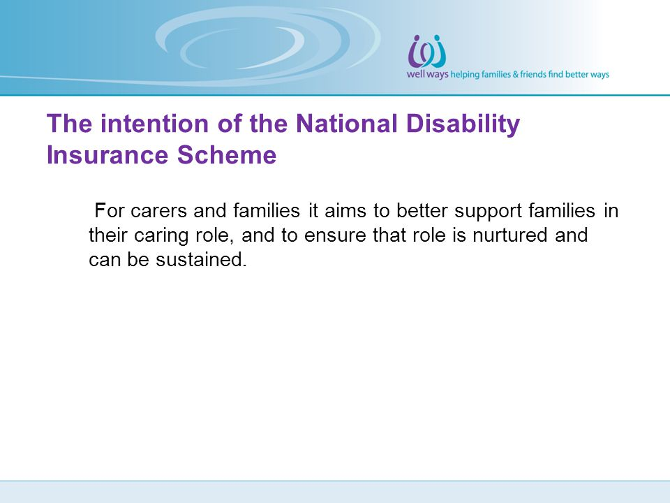 The intention of the National Disability Insurance Scheme