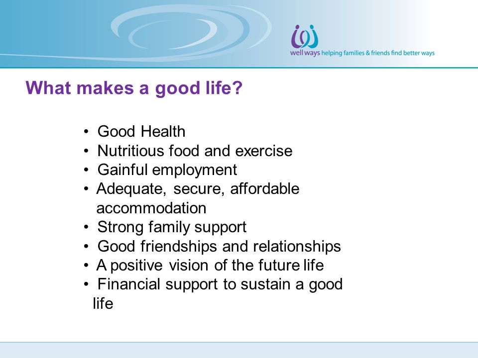 What makes a good life Good Health Nutritious food and exercise