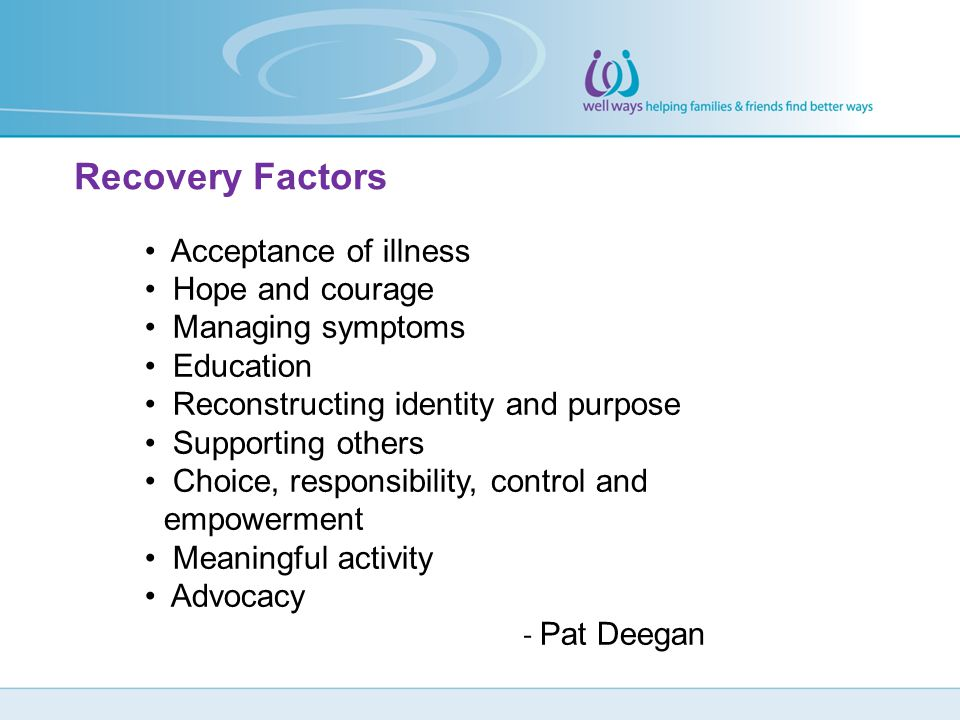 Recovery Factors Acceptance of illness Hope and courage