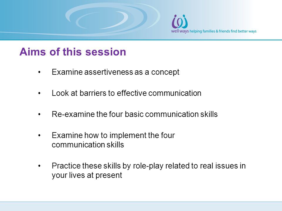 Aims of this session Examine assertiveness as a concept