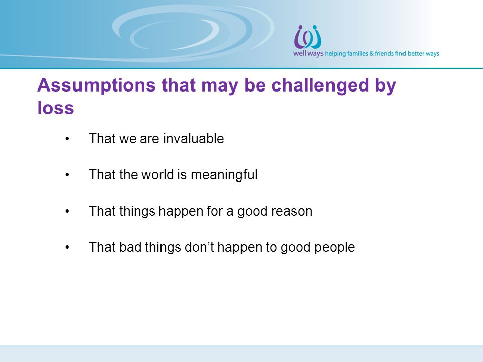 Assumptions that may be challenged by loss