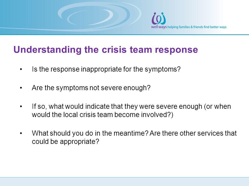 Understanding the crisis team response