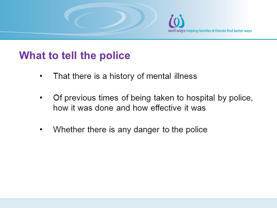 What to tell the police That there is a history of mental illness
