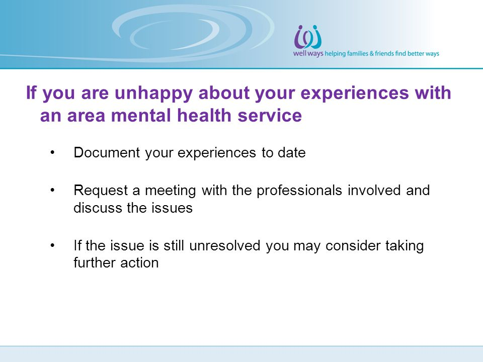 If you are unhappy about your experiences with an area mental health service