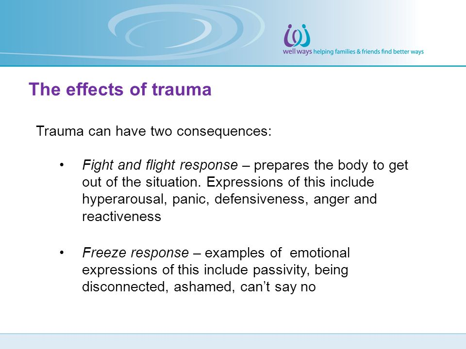The effects of trauma Trauma can have two consequences: