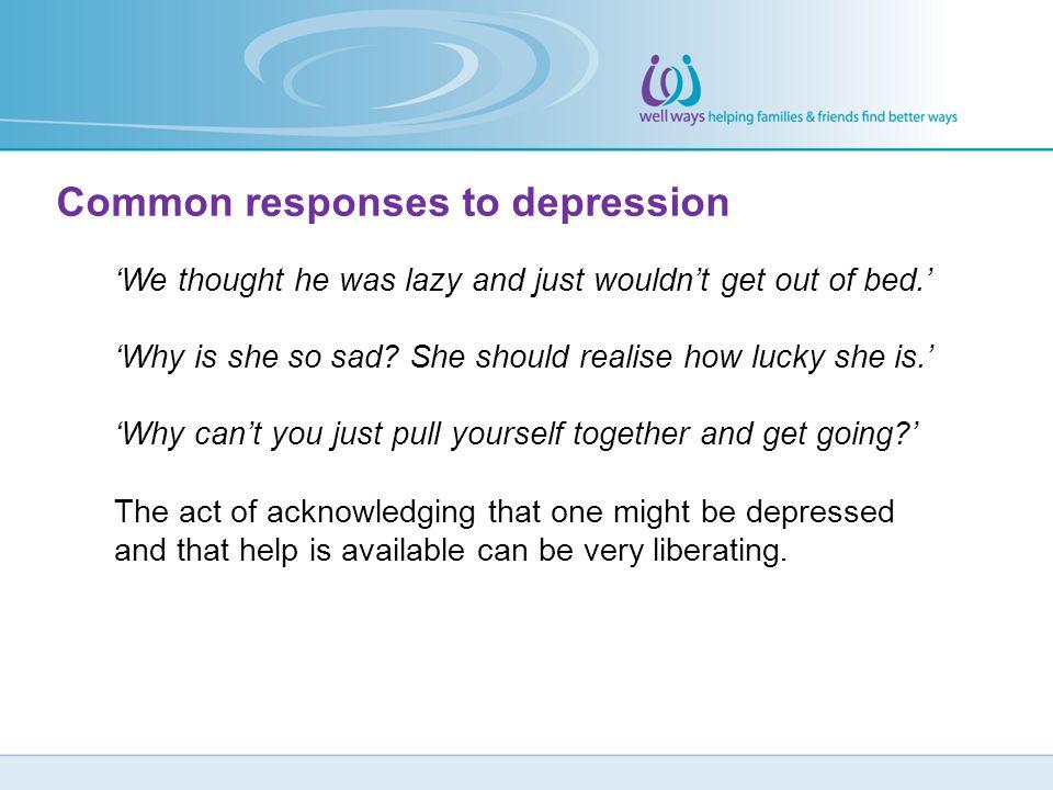 Common responses to depression