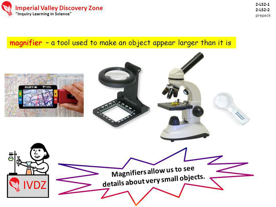 Magnifiers allow us to see details about very small objects.