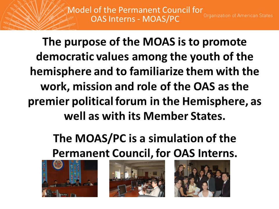 The MOAS/PC is a simulation of the Permanent Council, for OAS Interns.