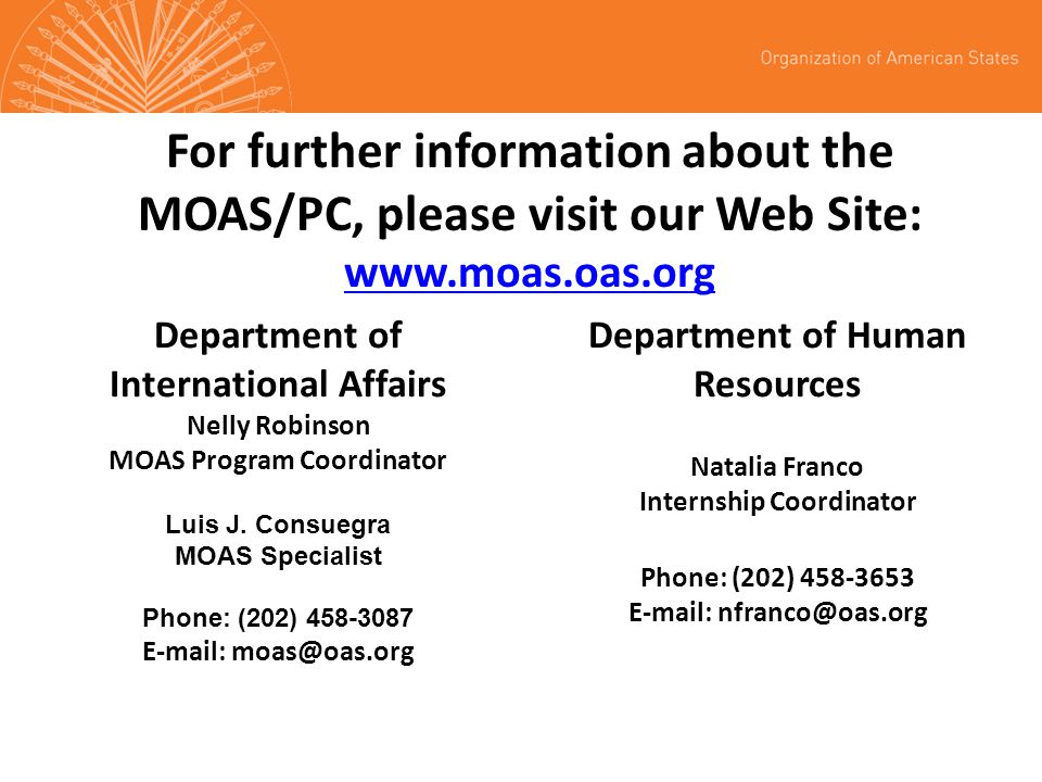 For further information about the MOAS/PC, please visit our Web Site: www.moas.oas.org