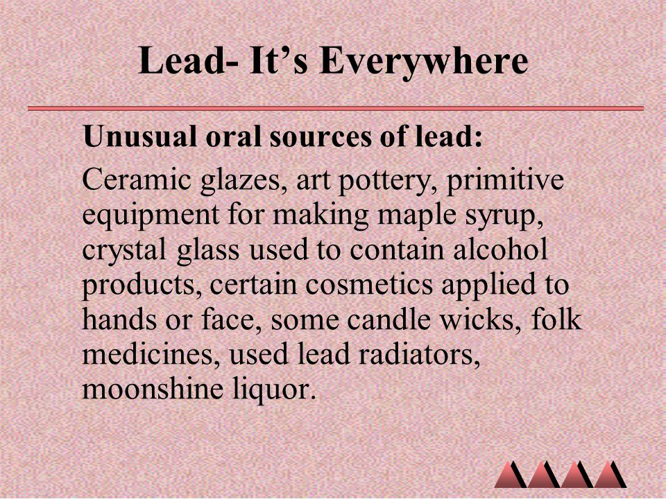 Lead- It's Everywhere Unusual oral sources of lead: