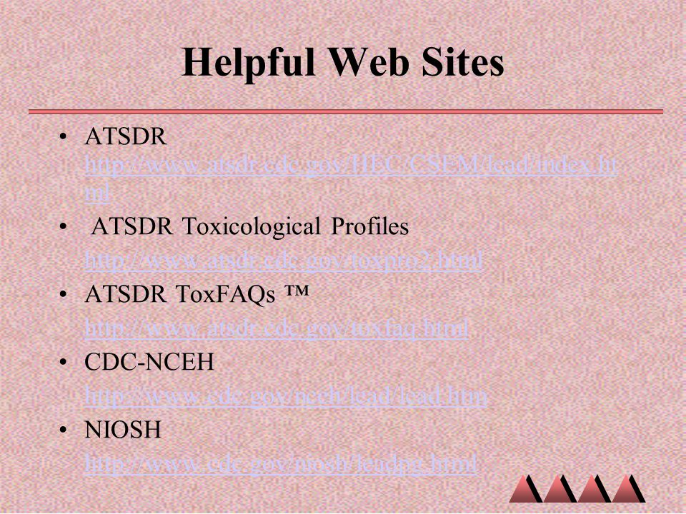 Helpful Web Sites ATSDR http://www.atsdr.cdc.gov/HEC/CSEM/lead/index.html. ATSDR Toxicological Profiles.