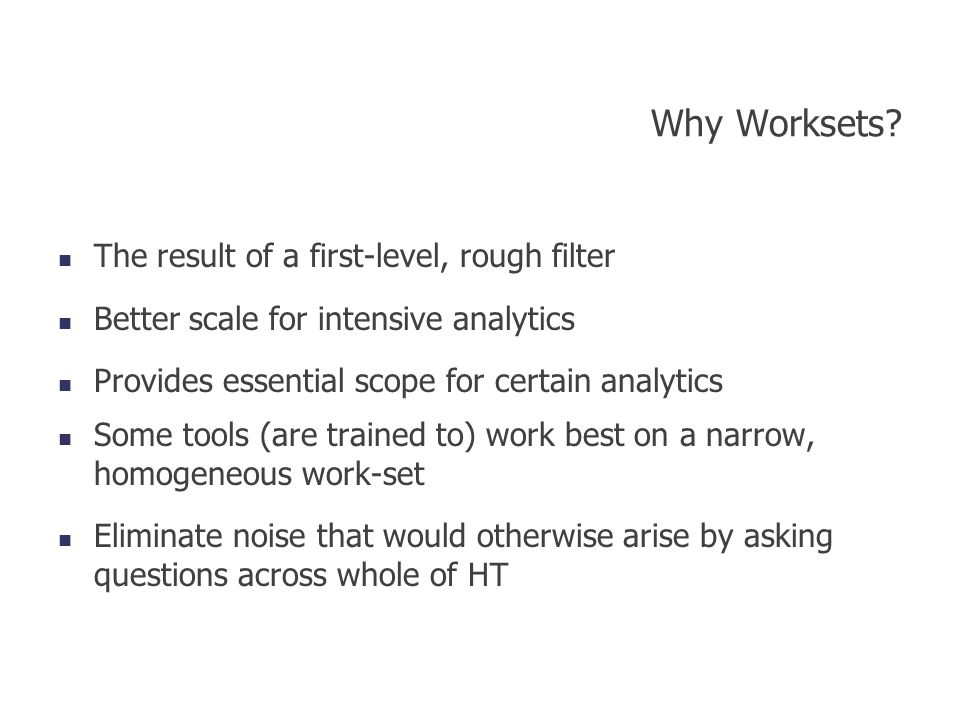 Why Worksets The result of a first-level, rough filter