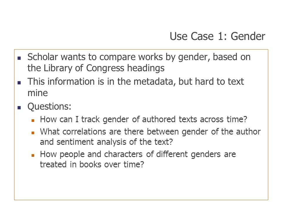 Use Case 1: Gender Scholar wants to compare works by gender, based on the Library of Congress headings.