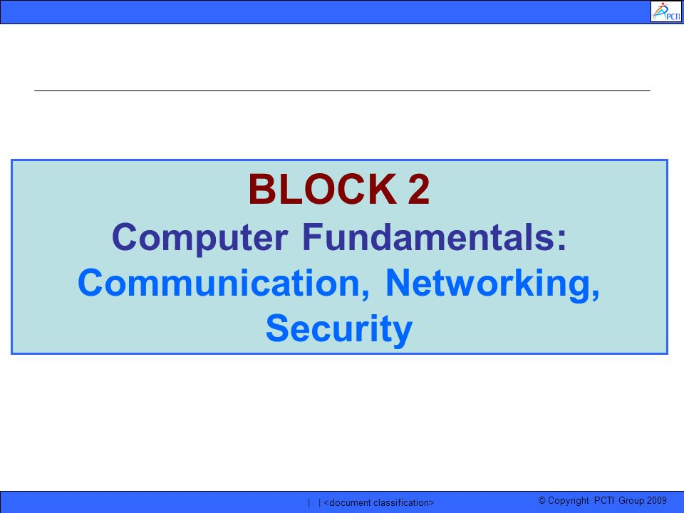 BLOCK 2 Computer Fundamentals: Communication, Networking, Security