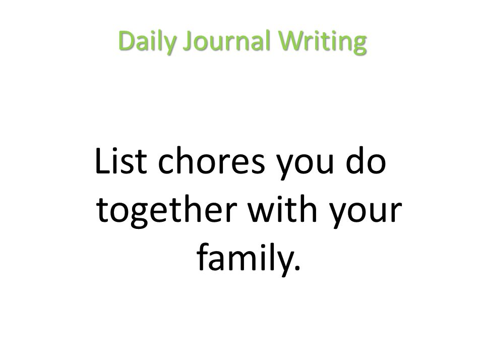 List chores you do together with your family.