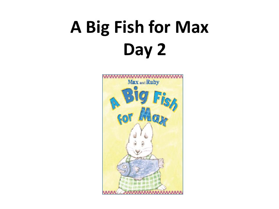 A Big Fish for Max Day 2