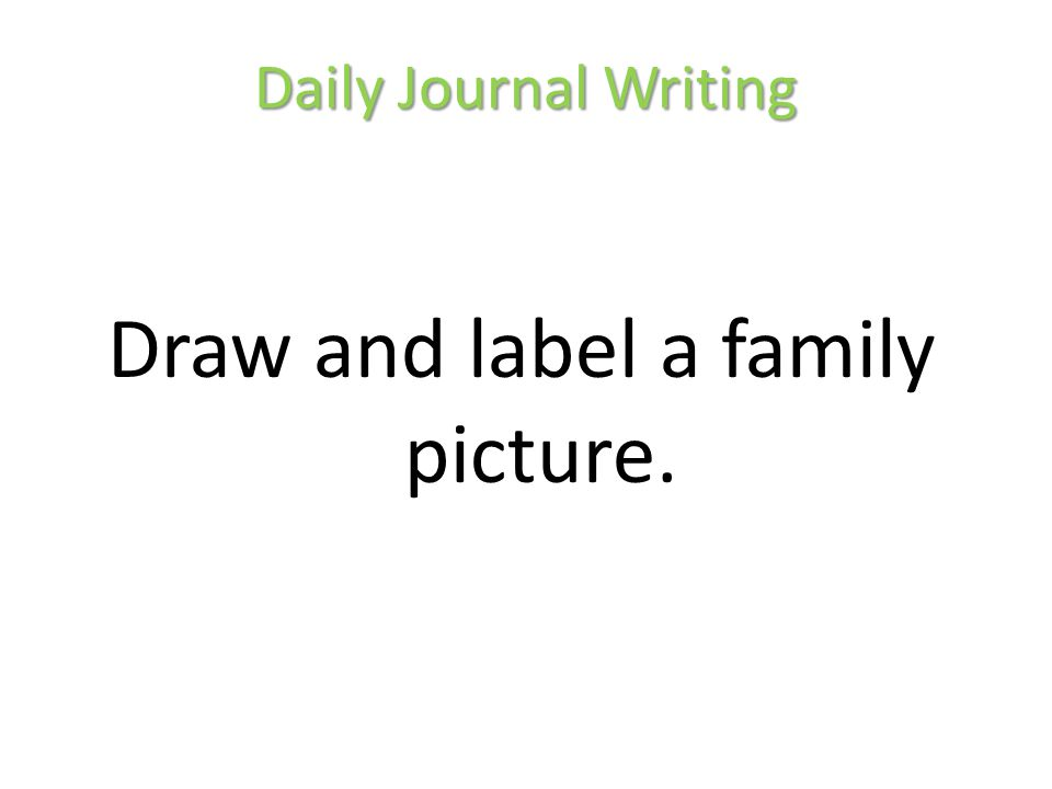 Draw and label a family picture.
