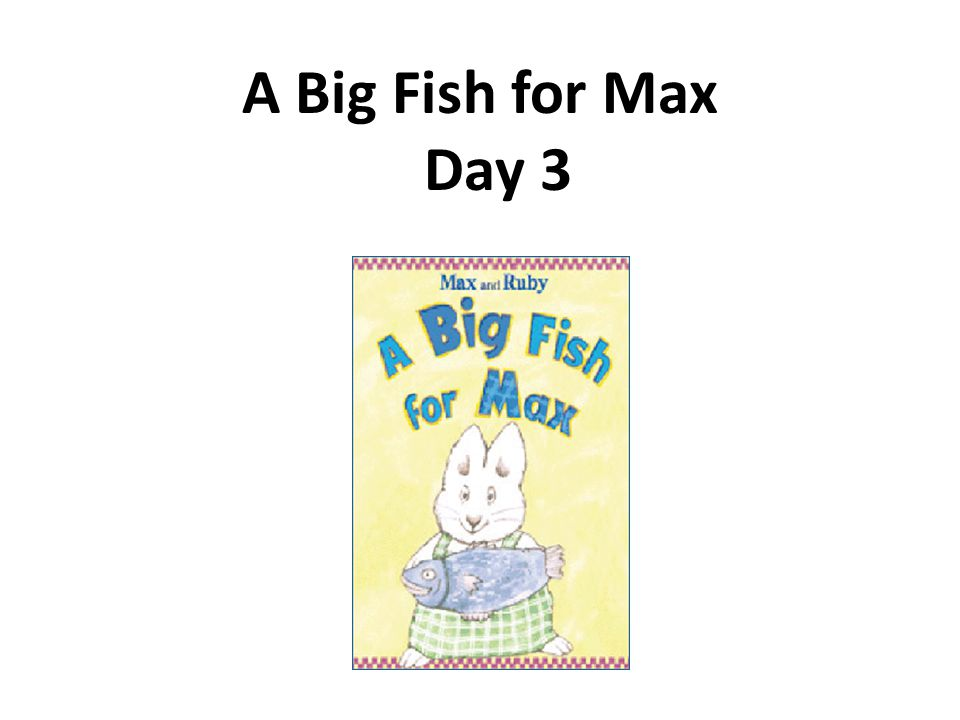 A Big Fish for Max Day 3
