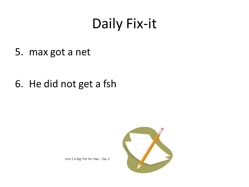 Daily Fix-it max got a net He did not get a fsh