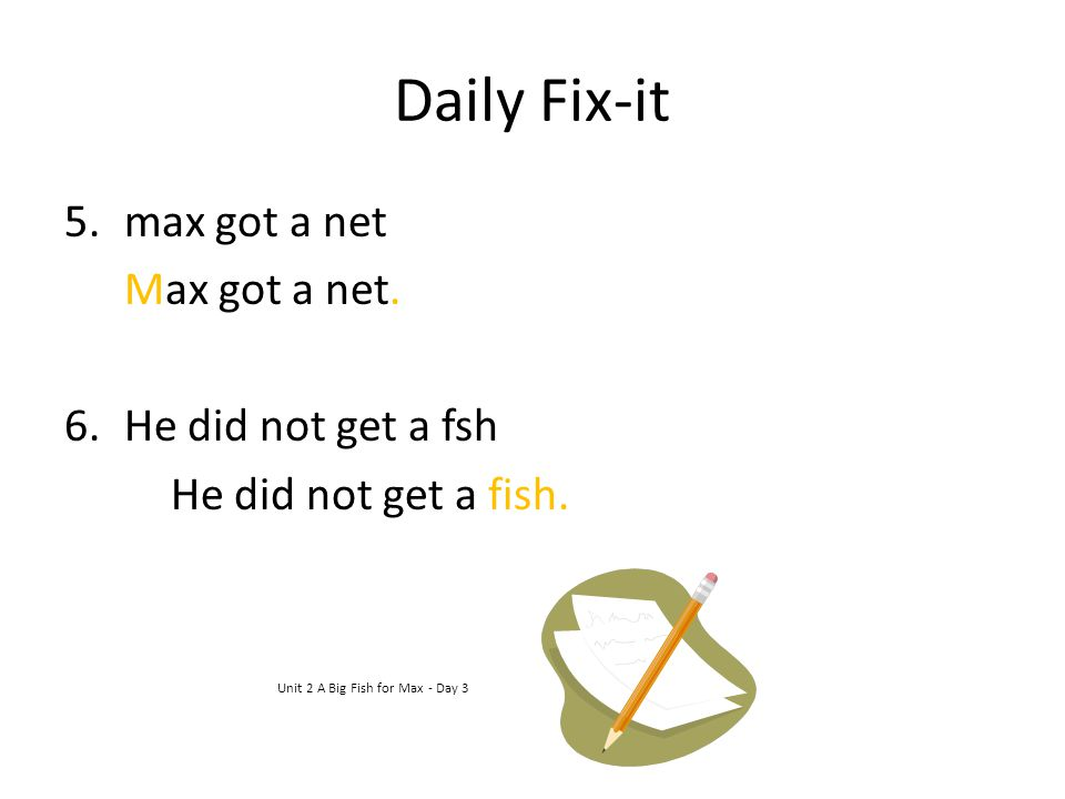 Daily Fix-it max got a net Max got a net. He did not get a fsh