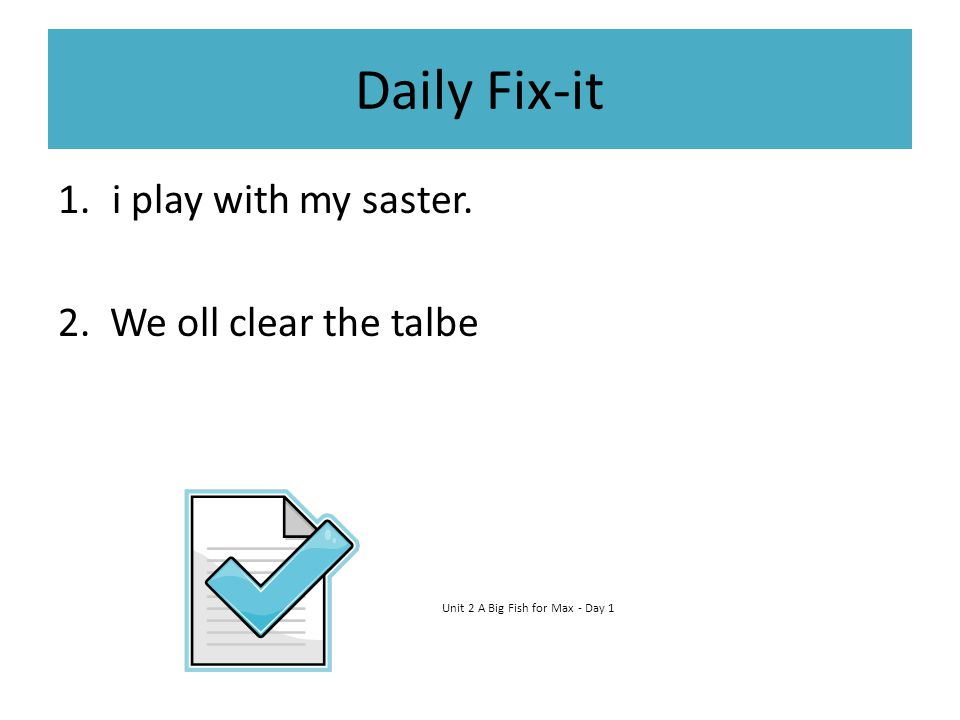 Daily Fix-it i play with my saster. 2. We oll clear the talbe