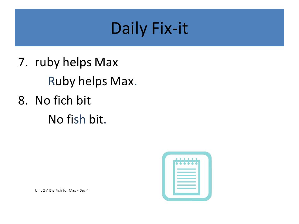 Daily Fix-it ruby helps Max Ruby helps Max. No fich bit No fish bit.