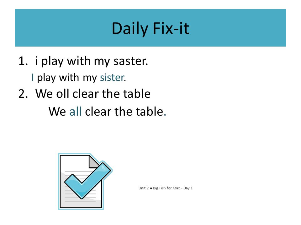 Daily Fix-it i play with my saster. We oll clear the table