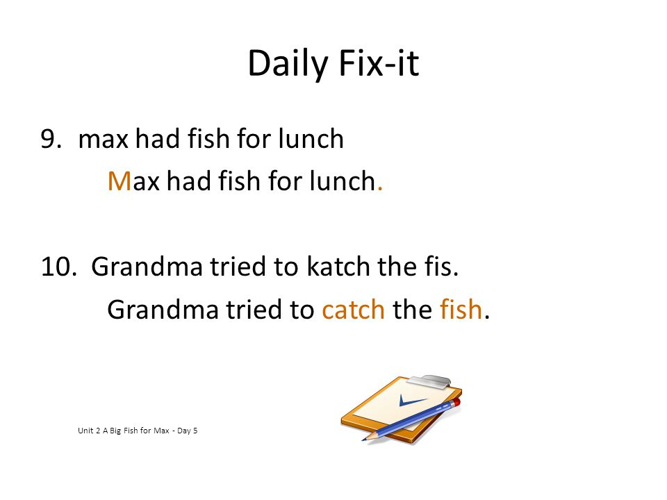 Daily Fix-it max had fish for lunch Max had fish for lunch.