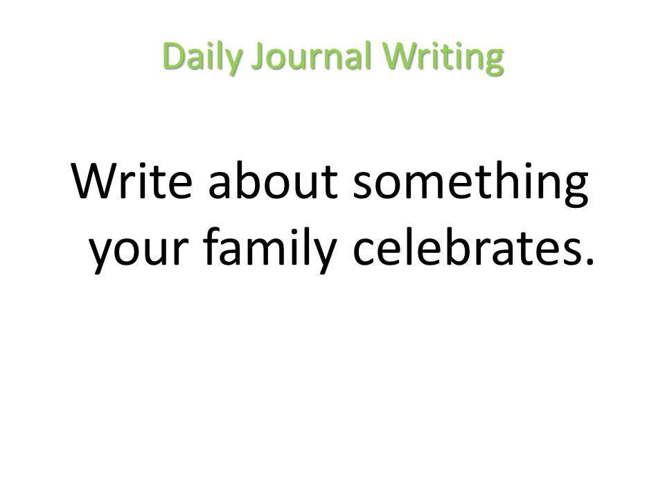 Write about something your family celebrates.