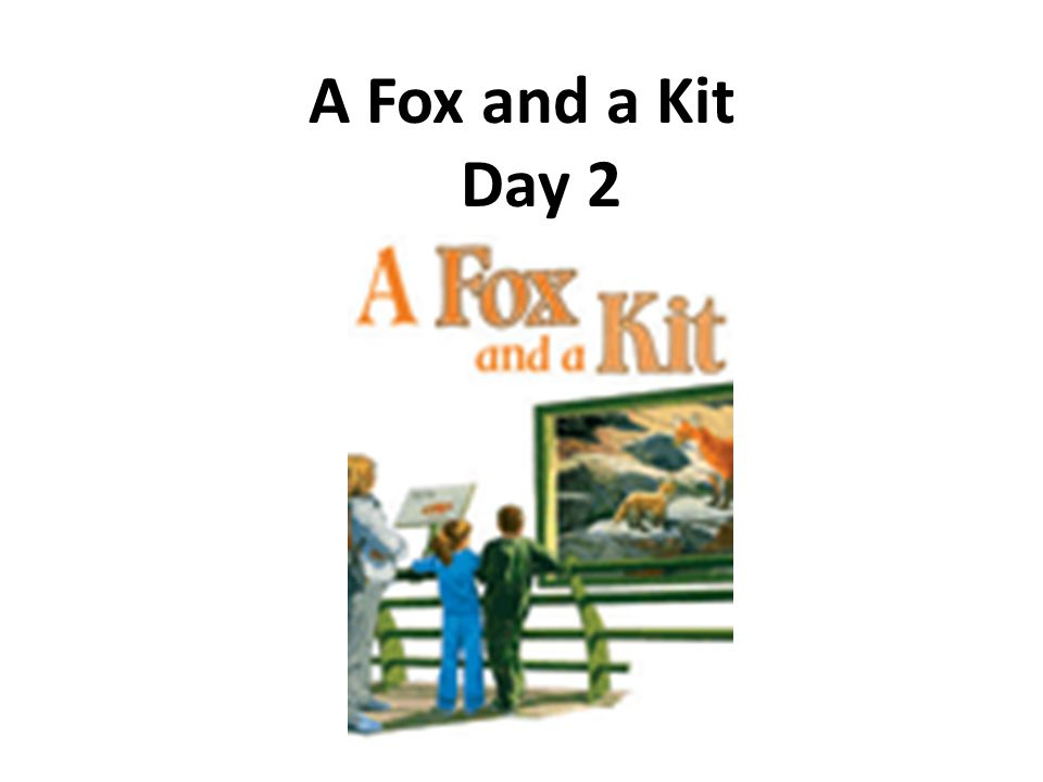 A Fox and a Kit Day 2