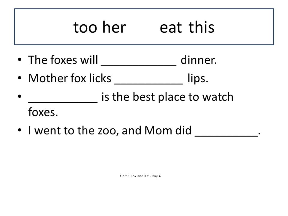 too her eat this The foxes will ____________ dinner.