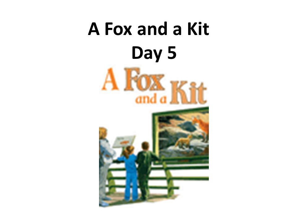 A Fox and a Kit Day 5