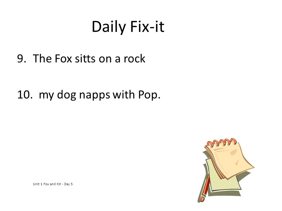Daily Fix-it The Fox sitts on a rock 10. my dog napps with Pop.