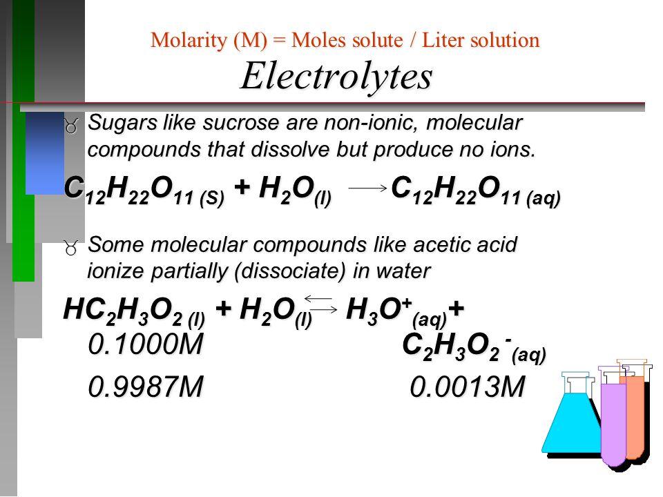 Electrolytes C12H22O11 (S) + H2O(l) C12H22O11 (aq)