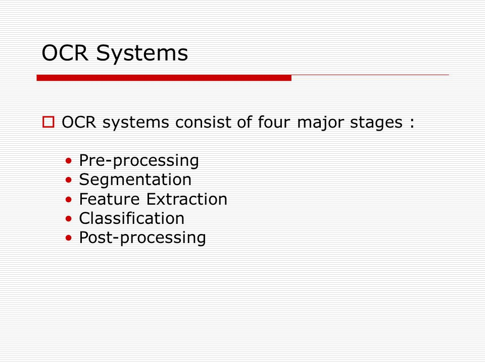 OCR systems consist of four major stages :