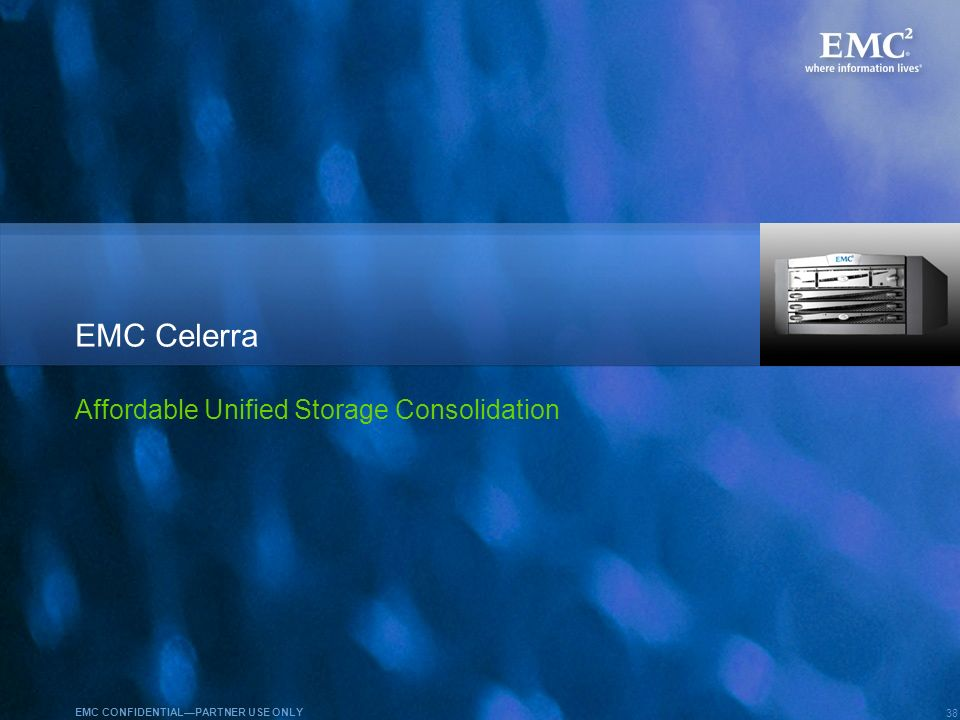 EMC Celerra NX4 August 2008 Affordable Unified Storage Consolidation