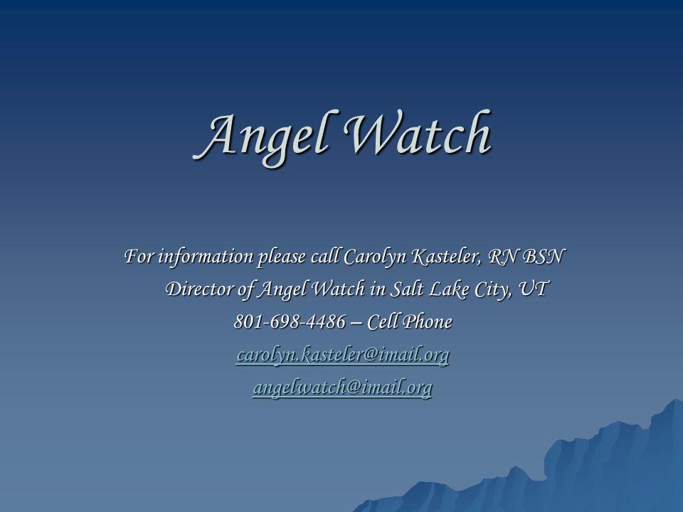 Angel Watch For information please call Carolyn Kasteler, RN BSN