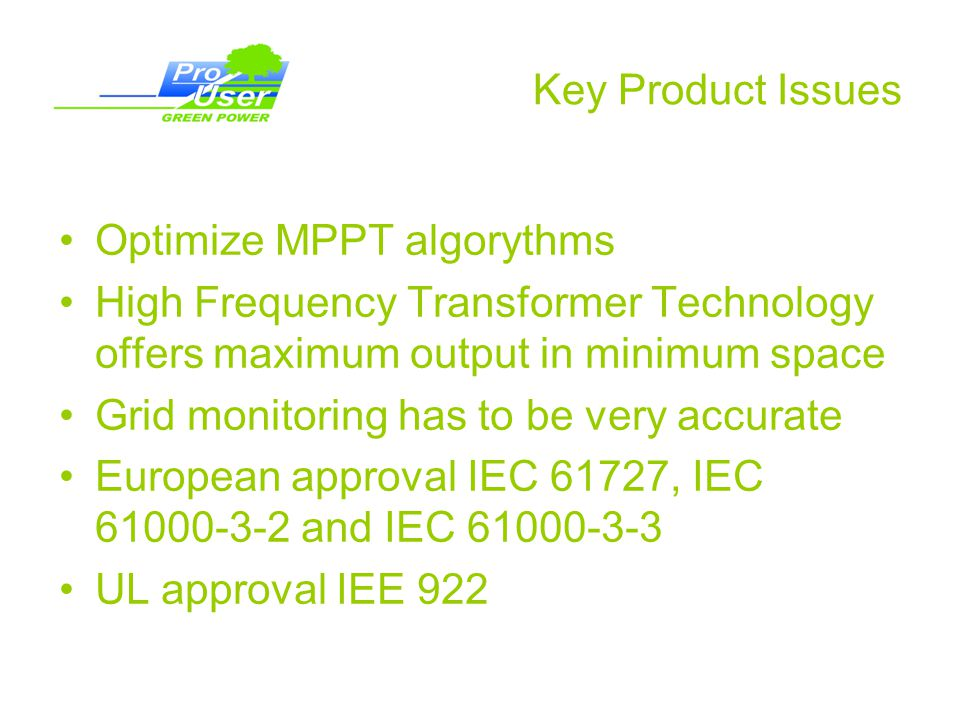 Key Product Issues Optimize MPPT algorythms. High Frequency Transformer Technology offers maximum output in minimum space.
