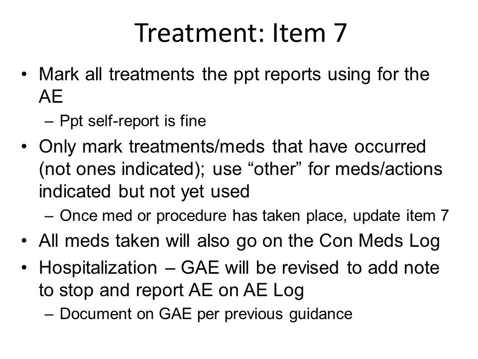 Treatment: Item 7 Mark all treatments the ppt reports using for the AE